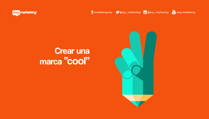 "Crear una marca ""cool"" » Soy.Marketing"